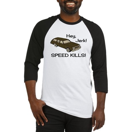 http://www.cafepress.co.uk/mf/57925064/hey-jerk-speed-kills_baseball-jersey?utm_medium=cpc,cpc&utm_term=t-shirts,pla-70313870601-pid-559612426&utm_source=google,pla-google&utm_campaign=cpc-product-ads-uk,225192150-d-c&utm_content=559612426,18748529790-adid-54031975830&productId=559612426